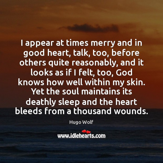 I appear at times merry and in good heart, talk, too, before Image
