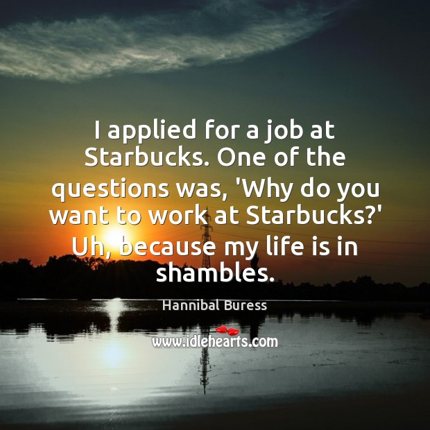 I applied for a job at Starbucks. One of the questions was, Image