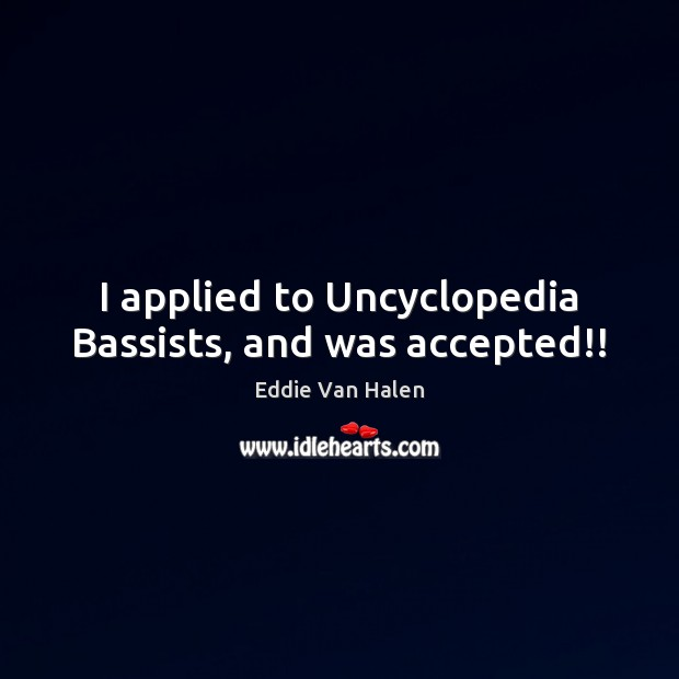 I applied to Uncyclopedia Bassists, and was accepted!! Image