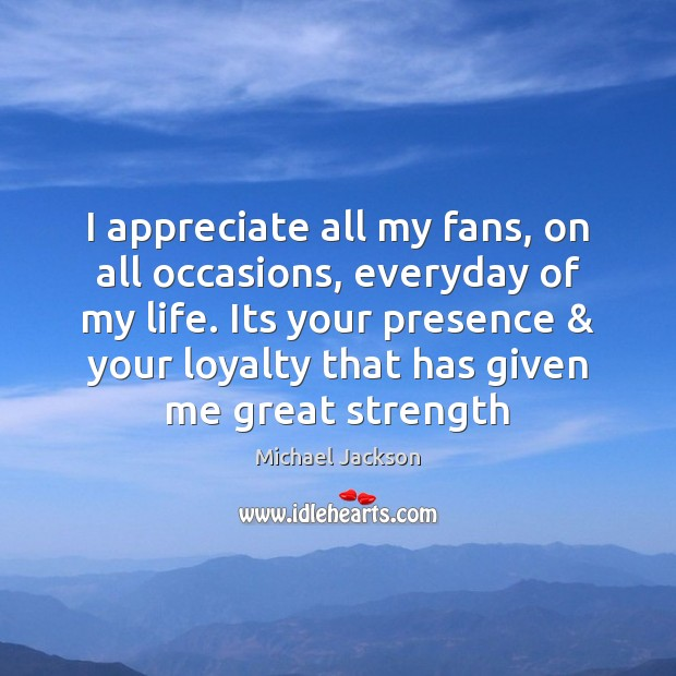 Image, I appreciate all my fans, on all occasions, everyday of my life.
