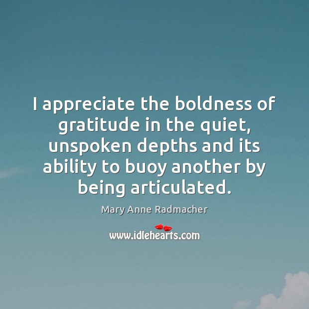 I appreciate the boldness of gratitude in the quiet, unspoken depths and Boldness Quotes Image
