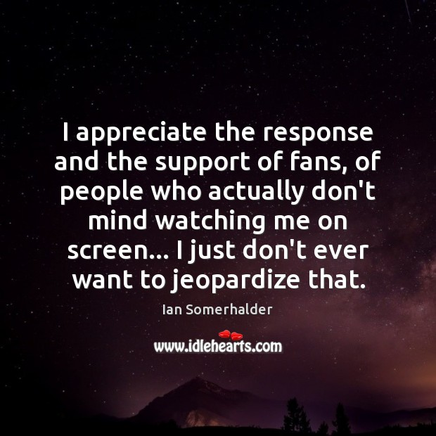 I appreciate the response and the support of fans, of people who Image