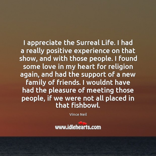 I appreciate the Surreal Life. I had a really positive experience on Image