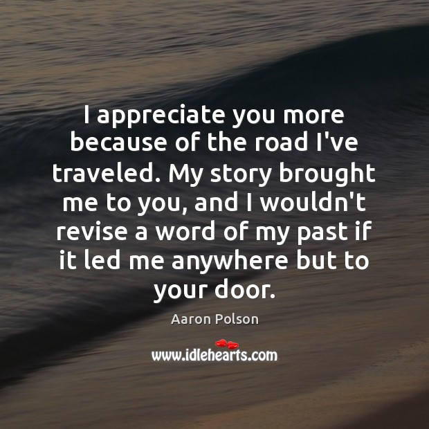 I appreciate you more because of the road I've traveled. Wedding Quotes Image