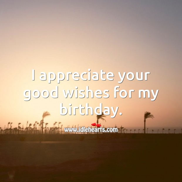 I appreciate your good wishes for my birthday. Thank You for Birthday Wishes Image