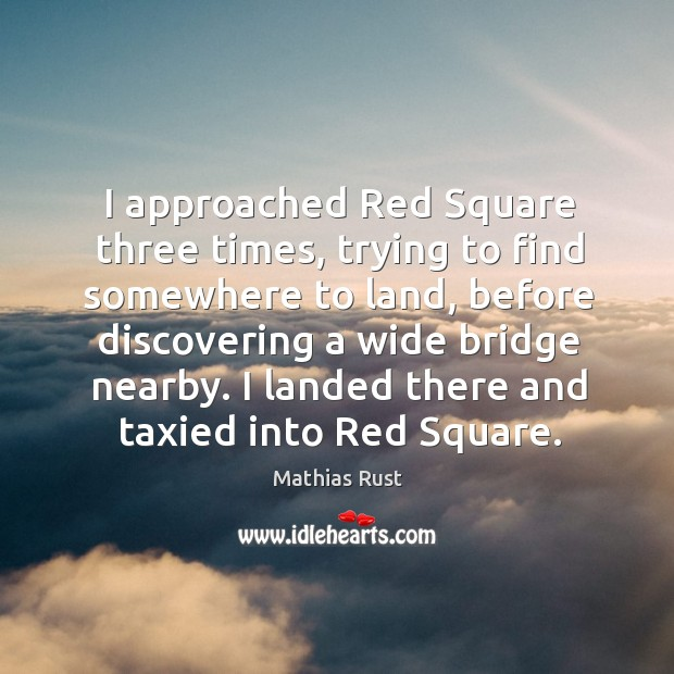 I approached red square three times, trying to find somewhere to land, before discovering a wide bridge nearby. Image