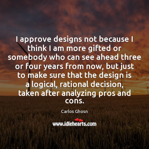 Image, I approve designs not because I think I am more gifted or