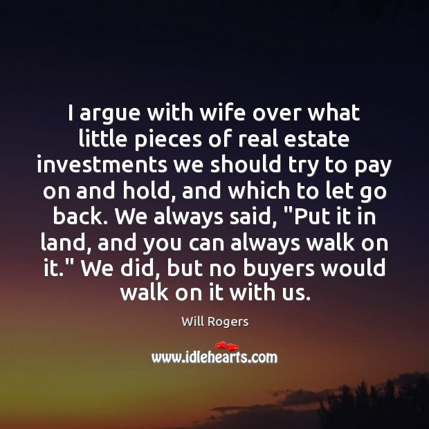 I argue with wife over what little pieces of real estate investments Image