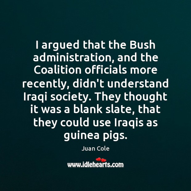 Image, I argued that the Bush administration, and the Coalition officials more recently,