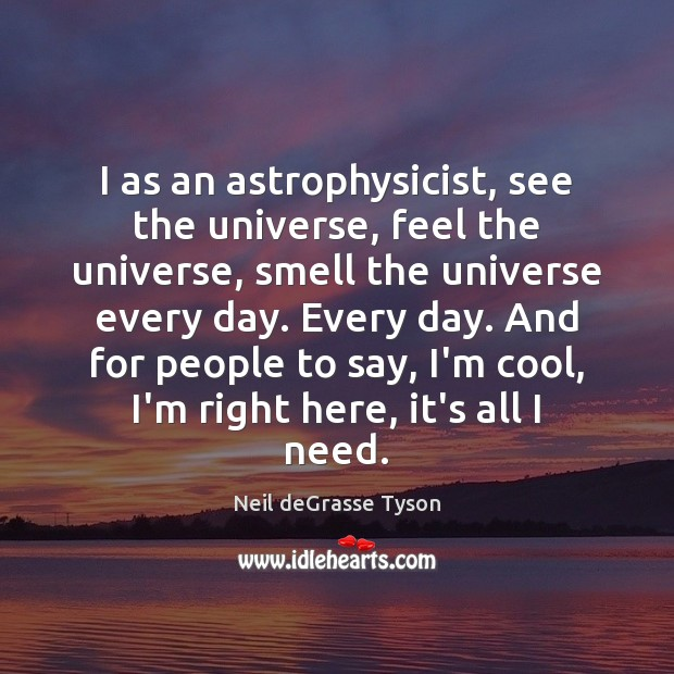 I as an astrophysicist, see the universe, feel the universe, smell the Image