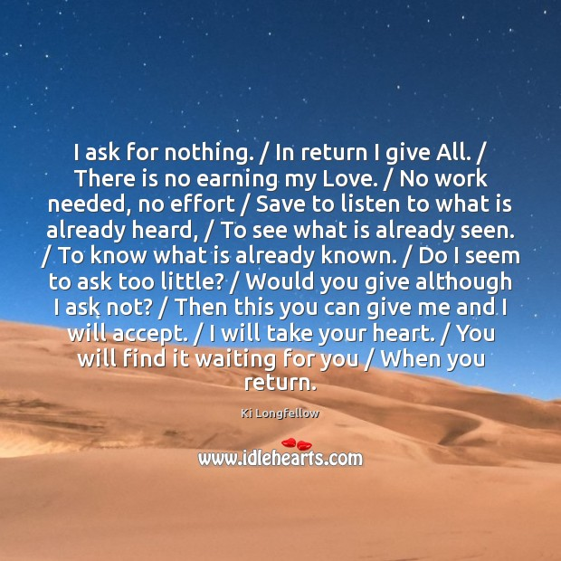 I ask for nothing. / In return I give All. / There is no Image