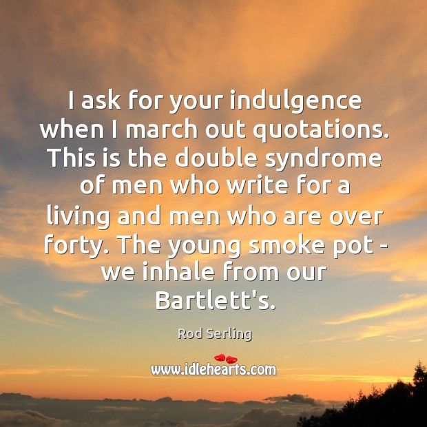 Image, I ask for your indulgence when I march out quotations. This is
