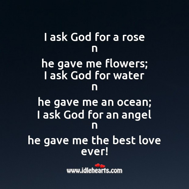I ask God for a rose n he gave me flowers; Best Love Quotes Image