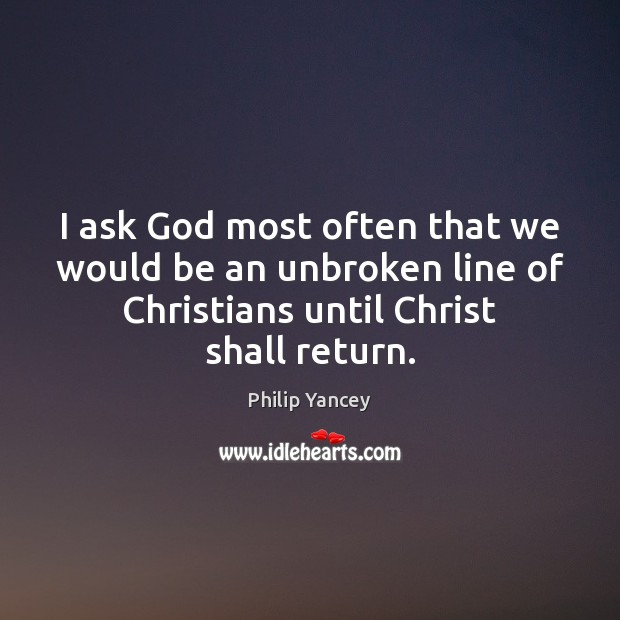 I ask God most often that we would be an unbroken line Image