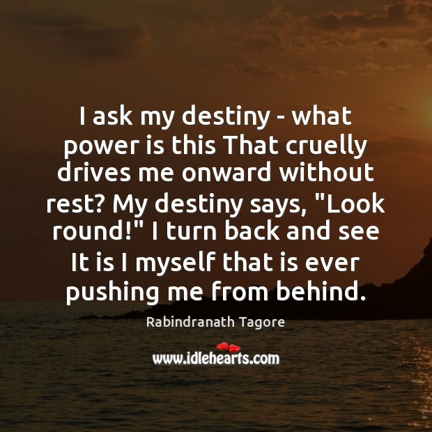 Image, I ask my destiny – what power is this That cruelly drives