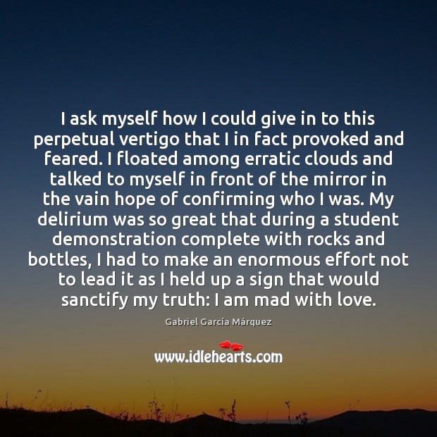 I ask myself how I could give in to this perpetual vertigo Gabriel García Márquez Picture Quote