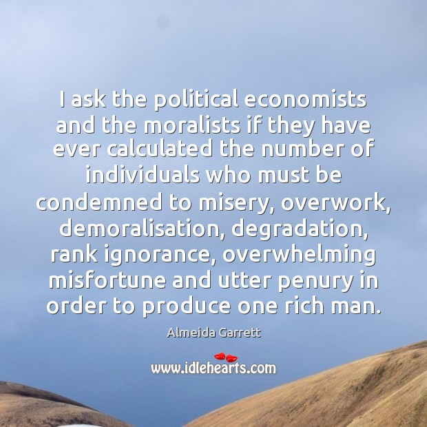 Image, I ask the political economists and the moralists if they have ever