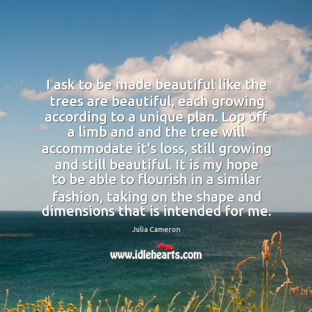 I ask to be made beautiful like the trees are beautiful, each Image