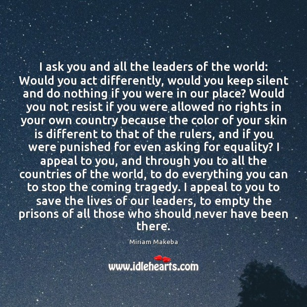 I ask you and all the leaders of the world: Would you Silent Quotes Image