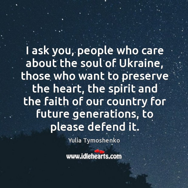 I ask you, people who care about the soul of Ukraine, those Image
