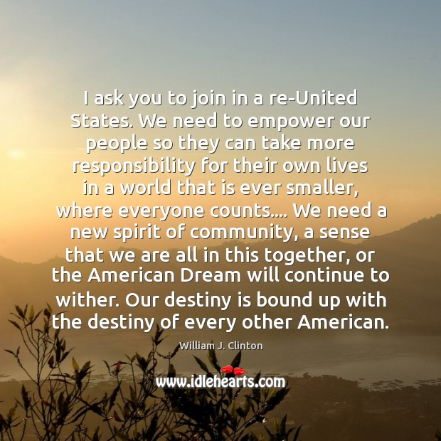 I ask you to join in a re-United States. We need to William J. Clinton Picture Quote