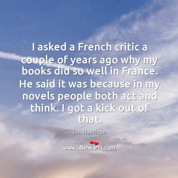 Image, I asked a french critic a couple of years ago why my books did so well in france.