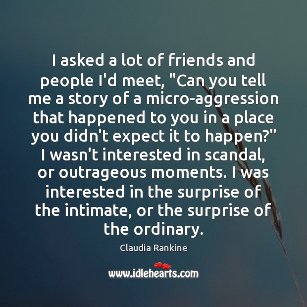 """I asked a lot of friends and people I'd meet, """"Can you Claudia Rankine Picture Quote"""
