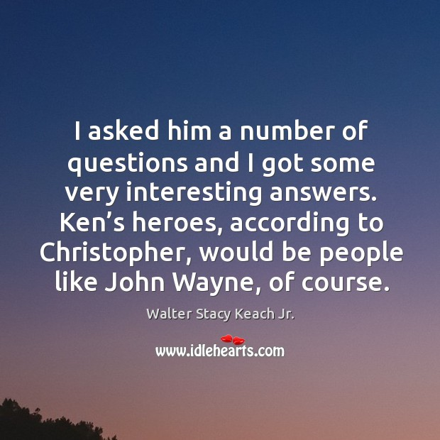 I asked him a number of questions and I got some very interesting answers. Image