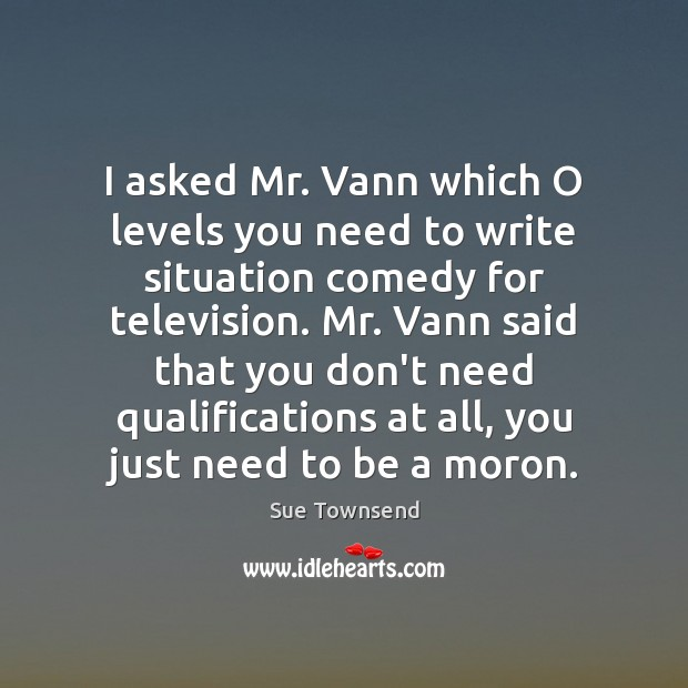 I asked Mr. Vann which O levels you need to write situation Image