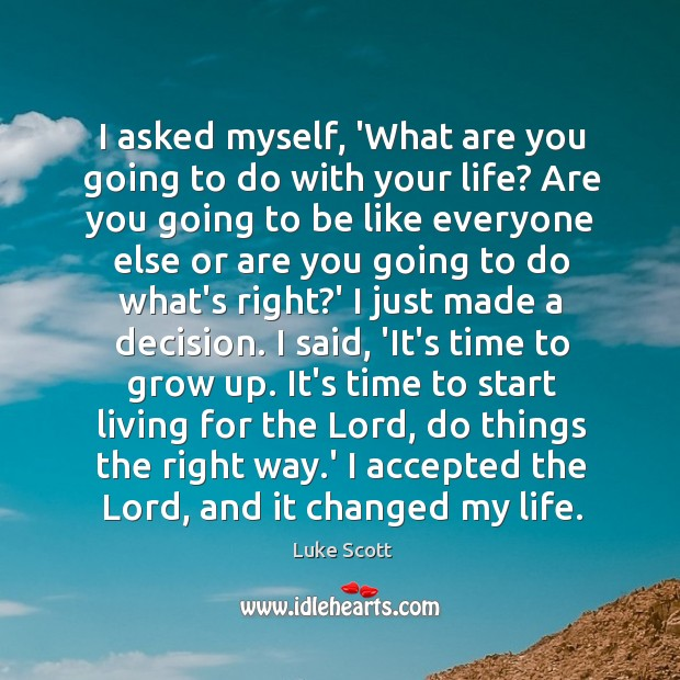 I asked myself, 'What are you going to do with your life? Image