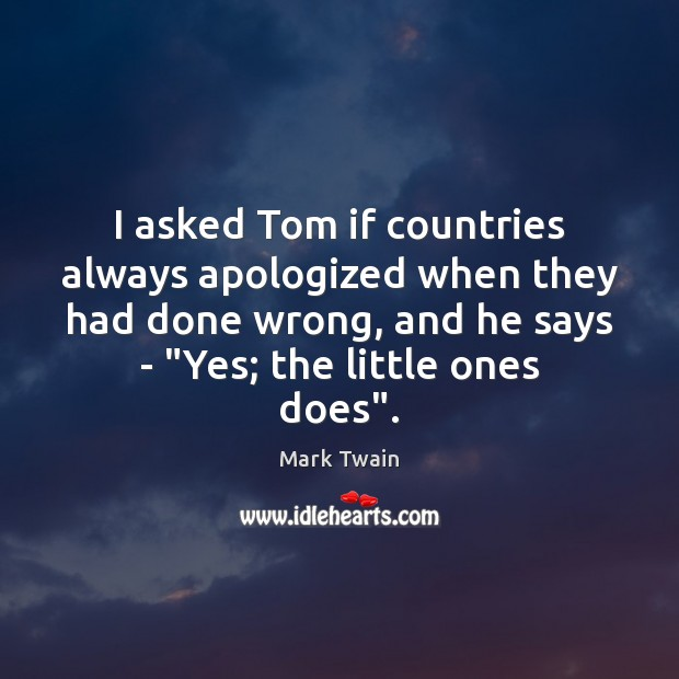 Image, I asked Tom if countries always apologized when they had done wrong,
