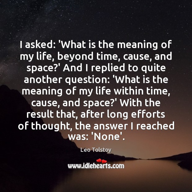 I asked: 'What is the meaning of my life, beyond time, cause,