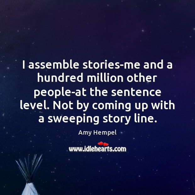 Image, I assemble stories-me and a hundred million other people-at the sentence level.