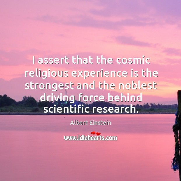 I assert that the cosmic religious experience is the strongest and the Image