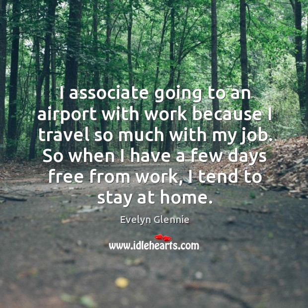 I associate going to an airport with work because I travel so much with my job. Image