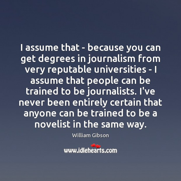 I assume that – because you can get degrees in journalism from Image