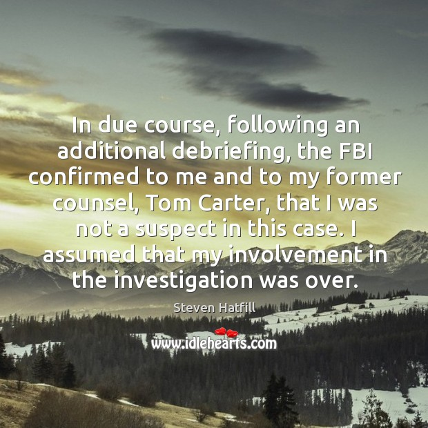 I assumed that my involvement in the investigation was over. Image