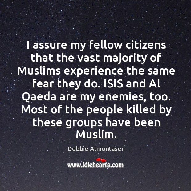 I assure my fellow citizens that the vast majority of Muslims experience Image