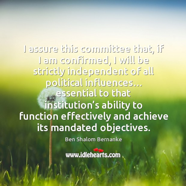 I assure this committee that, if I am confirmed, I will be strictly independent of all political influences… Image
