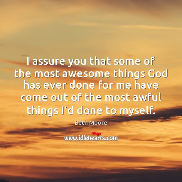 I assure you that some of the most awesome things God has Image