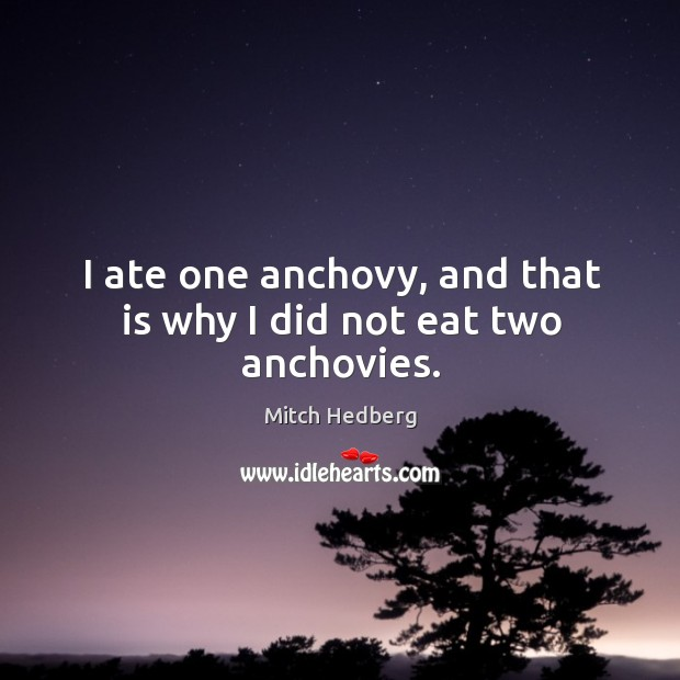I ate one anchovy, and that is why I did not eat two anchovies. Image