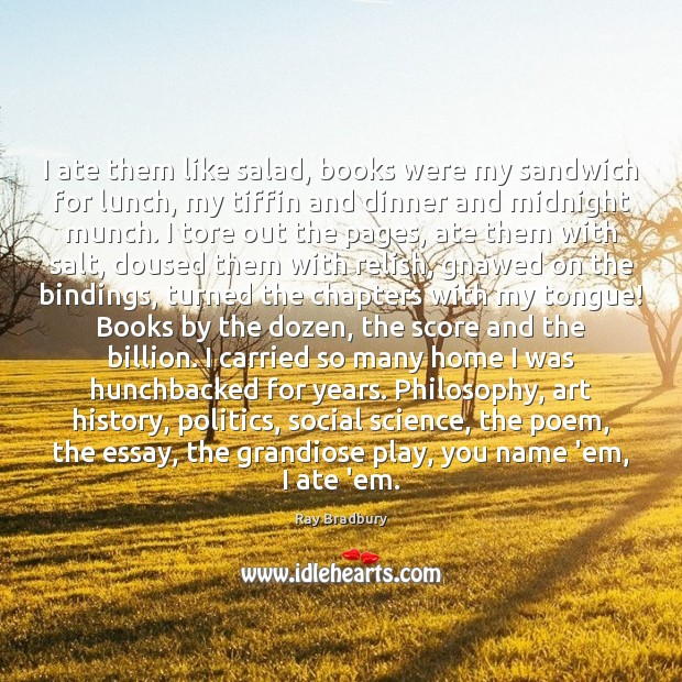 Image, I ate them like salad, books were my sandwich for lunch, my