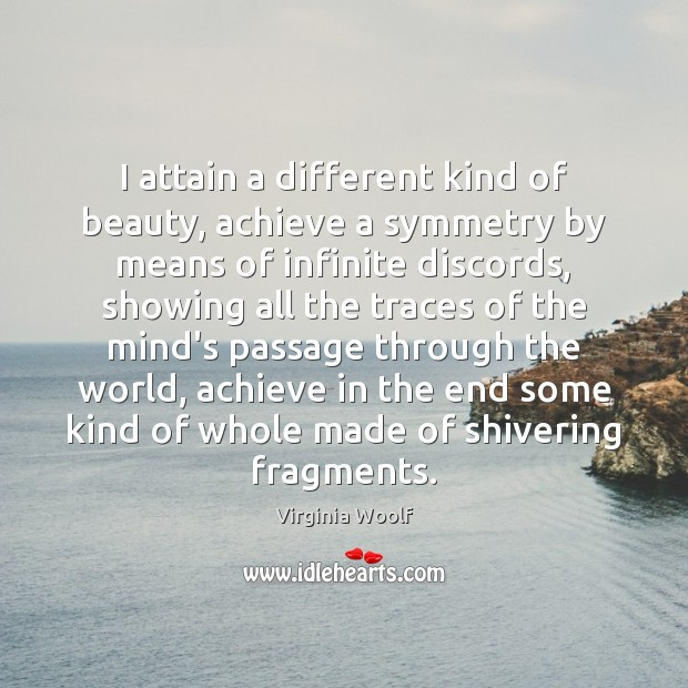 I attain a different kind of beauty, achieve a symmetry by means Image
