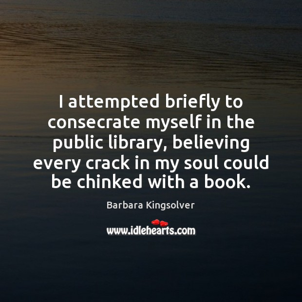 Image, I attempted briefly to consecrate myself in the public library, believing every