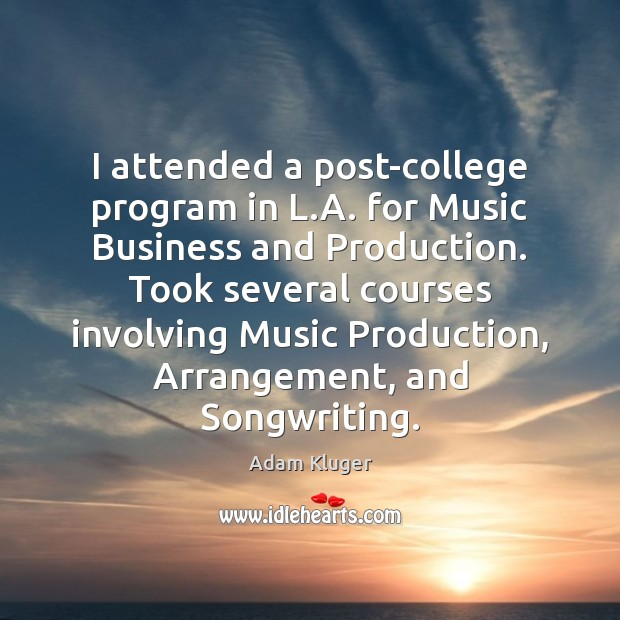 Image, I attended a post-college program in L.A. for Music Business and