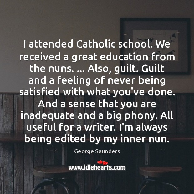 I attended Catholic school. We received a great education from the nuns. … Image