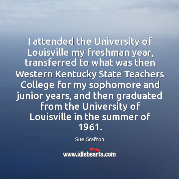 I attended the university of louisville my freshman year, transferred to what was then Image