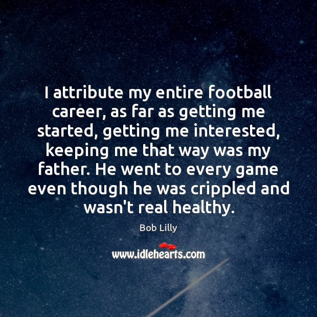 Image, I attribute my entire football career, as far as getting me started,