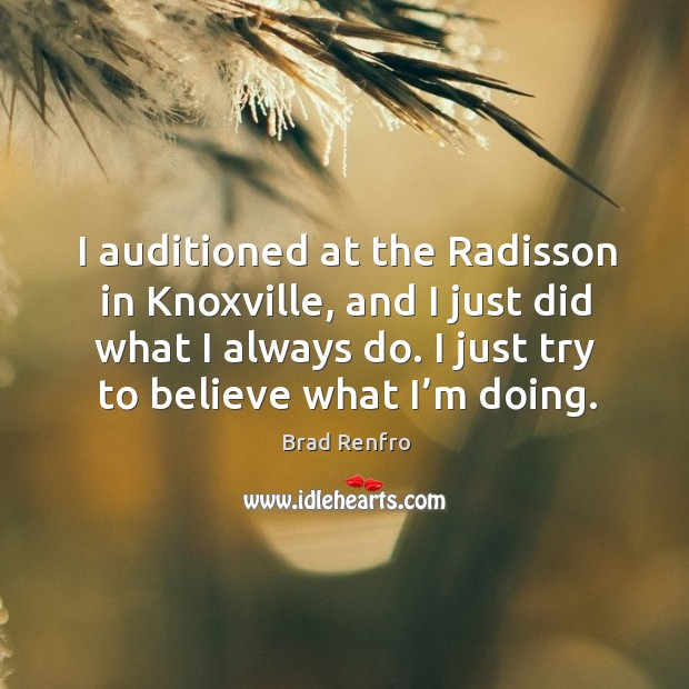 Image, I auditioned at the radisson in knoxville, and I just did what I always do.