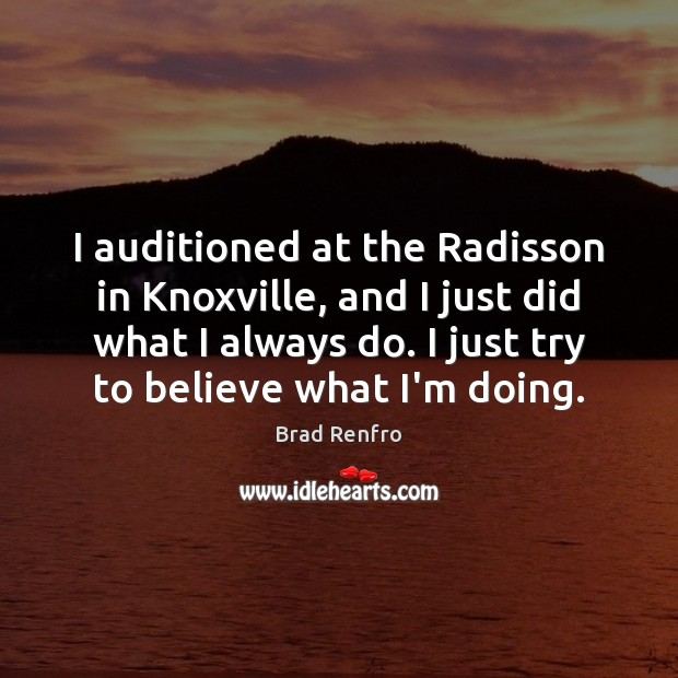 Image, I auditioned at the Radisson in Knoxville, and I just did what